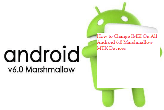 How to Change IMEI On Android 6 0 Marshmallow MTK Devices